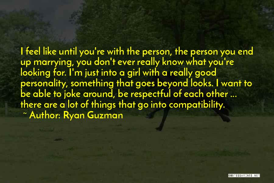 I'm Just A Girl Quotes By Ryan Guzman