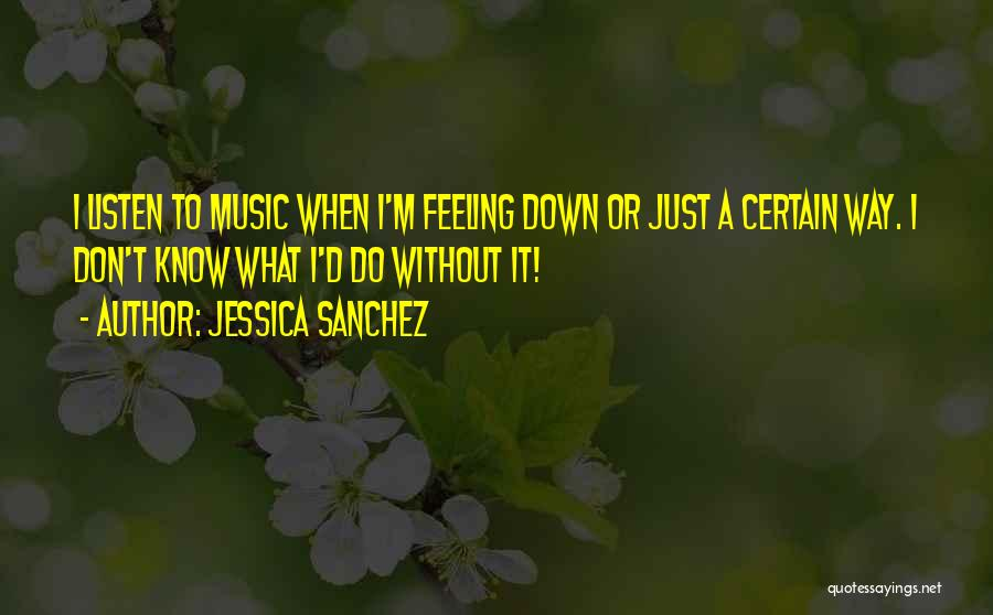 I'm Just Feeling Down Quotes By Jessica Sanchez