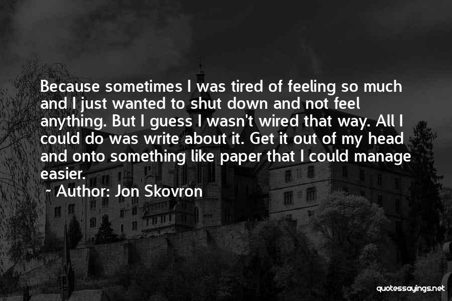 I'm Just Feeling Down Quotes By Jon Skovron