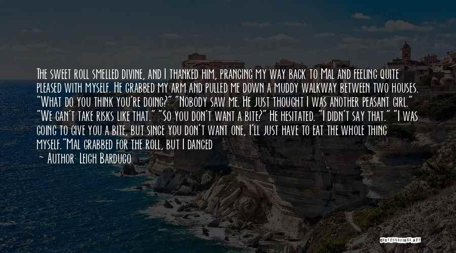 I'm Just Feeling Down Quotes By Leigh Bardugo