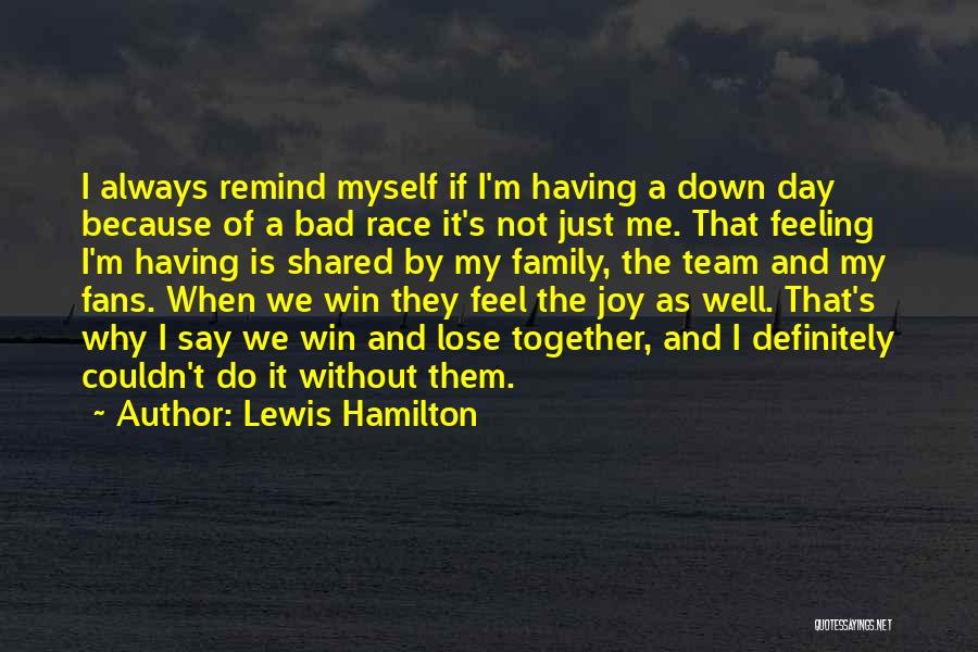 I'm Just Feeling Down Quotes By Lewis Hamilton