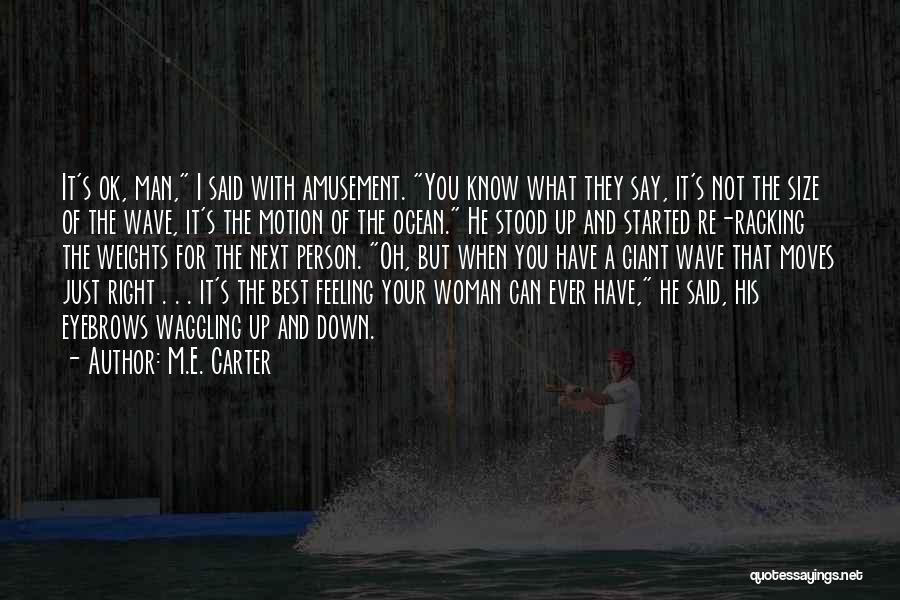 I'm Just Feeling Down Quotes By M.E. Carter