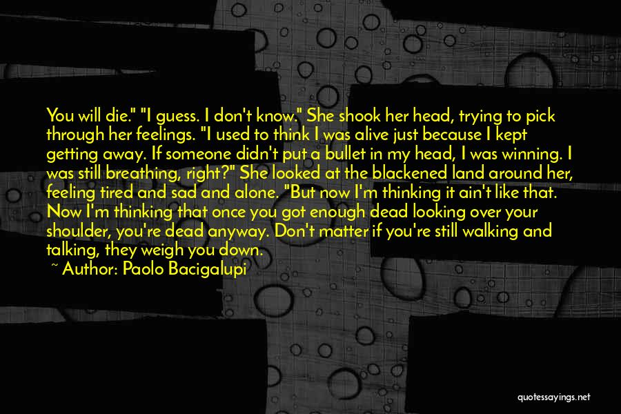 I'm Just Feeling Down Quotes By Paolo Bacigalupi