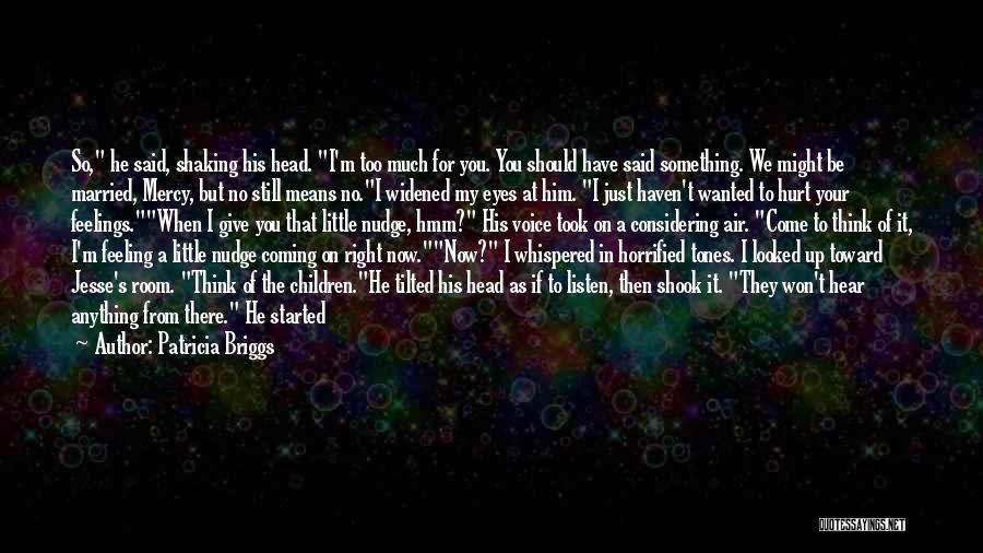 I'm Just Feeling Down Quotes By Patricia Briggs
