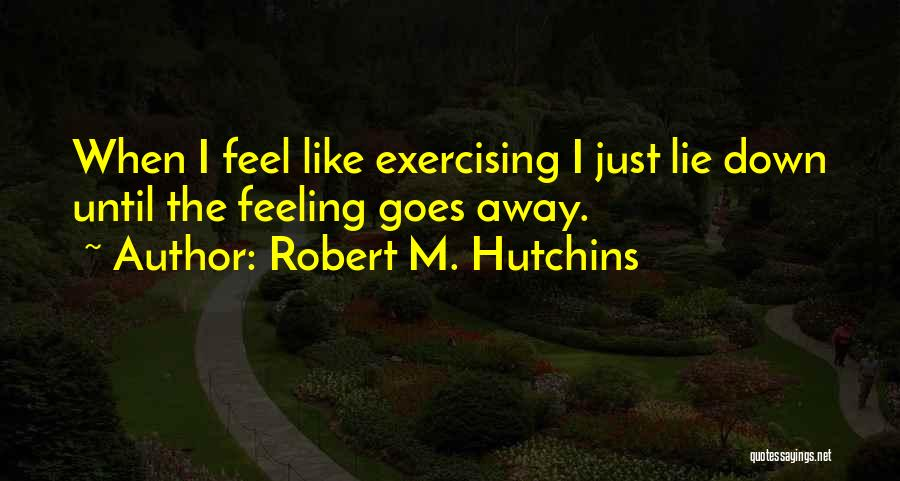 I'm Just Feeling Down Quotes By Robert M. Hutchins