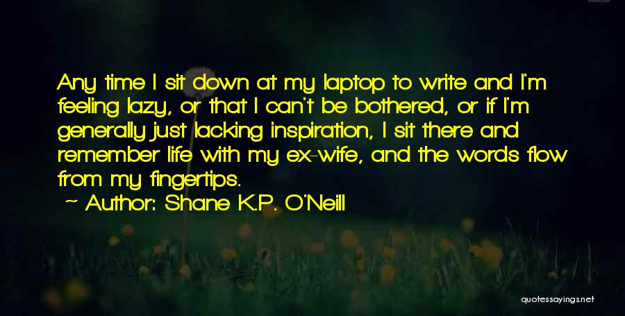 I'm Just Feeling Down Quotes By Shane K.P. O'Neill
