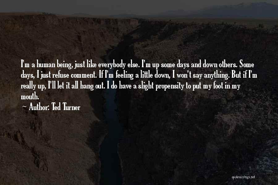 I'm Just Feeling Down Quotes By Ted Turner