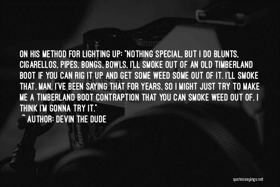 I'm Just Nothing To You Quotes By Devin The Dude