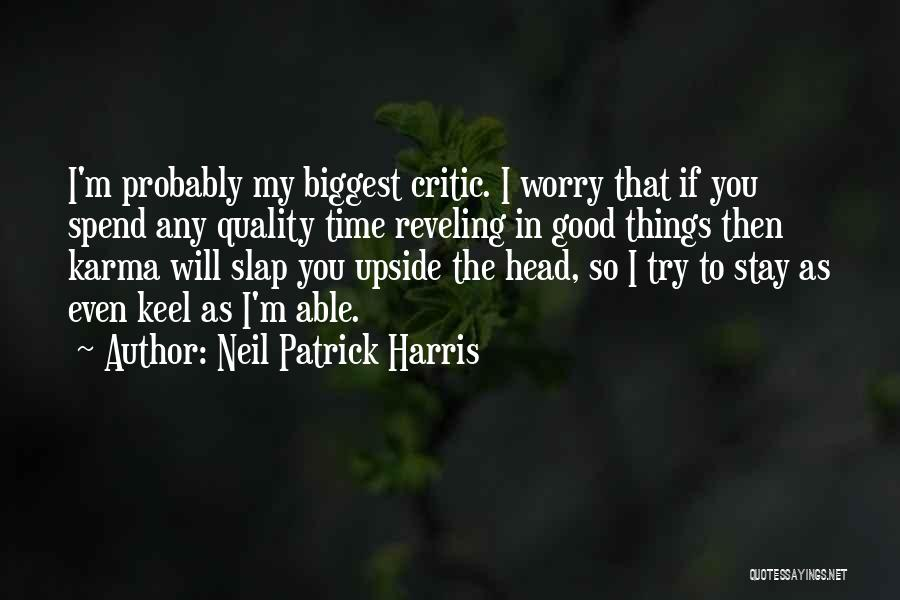 I'm My Biggest Critic Quotes By Neil Patrick Harris