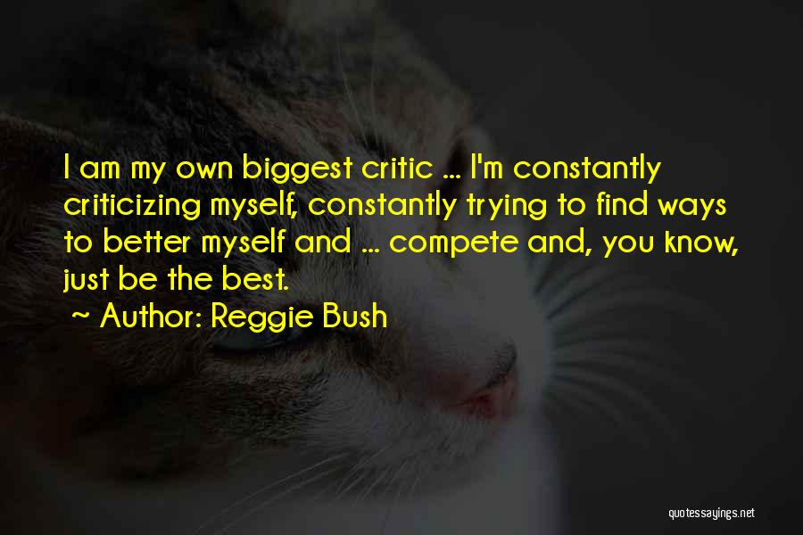 I'm My Biggest Critic Quotes By Reggie Bush