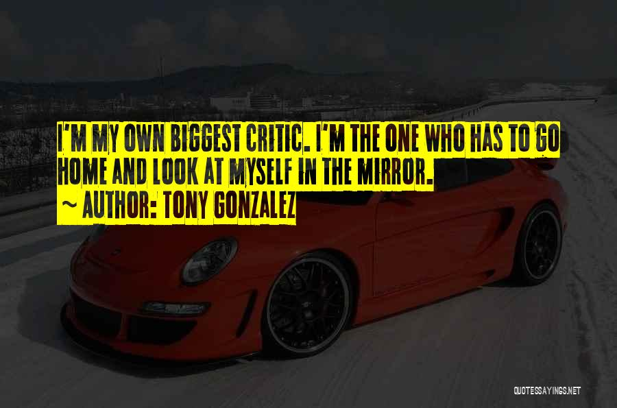 I'm My Biggest Critic Quotes By Tony Gonzalez