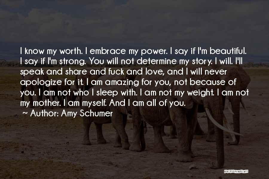 I'm Never Worth It Quotes By Amy Schumer