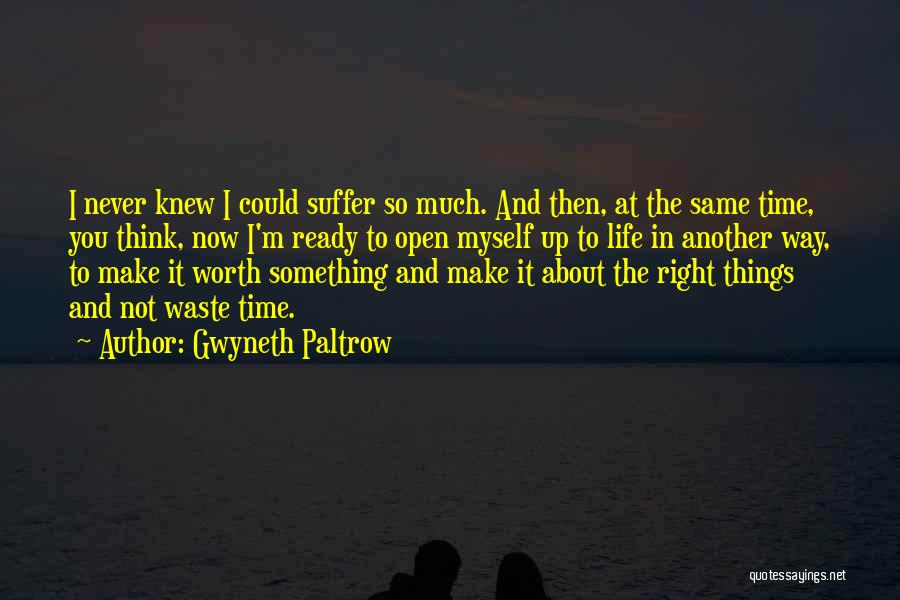 I'm Never Worth It Quotes By Gwyneth Paltrow