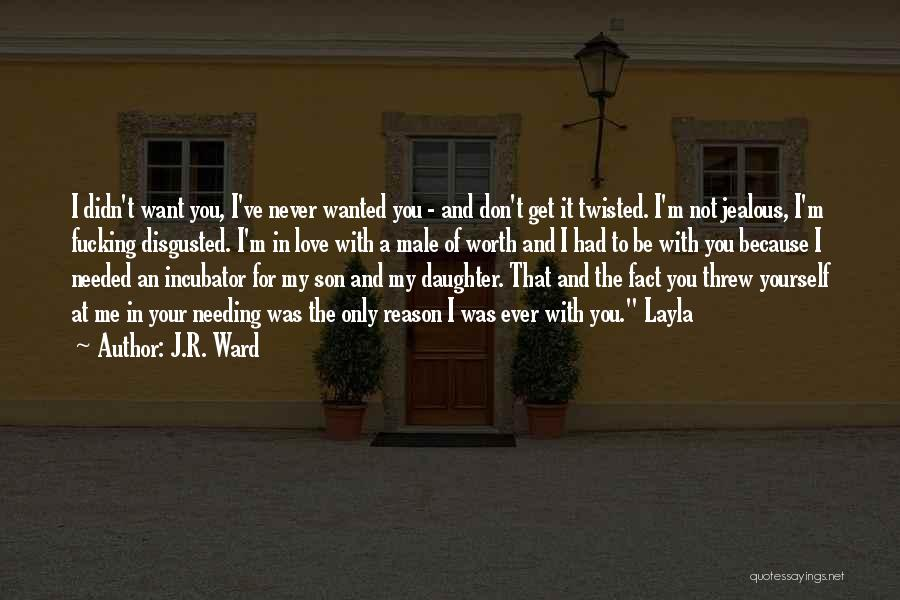 I'm Never Worth It Quotes By J.R. Ward