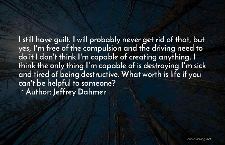 I'm Never Worth It Quotes By Jeffrey Dahmer
