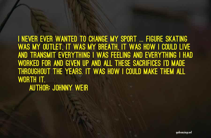 I'm Never Worth It Quotes By Johnny Weir