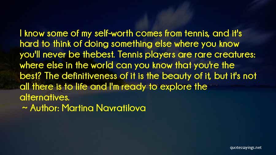 I'm Never Worth It Quotes By Martina Navratilova