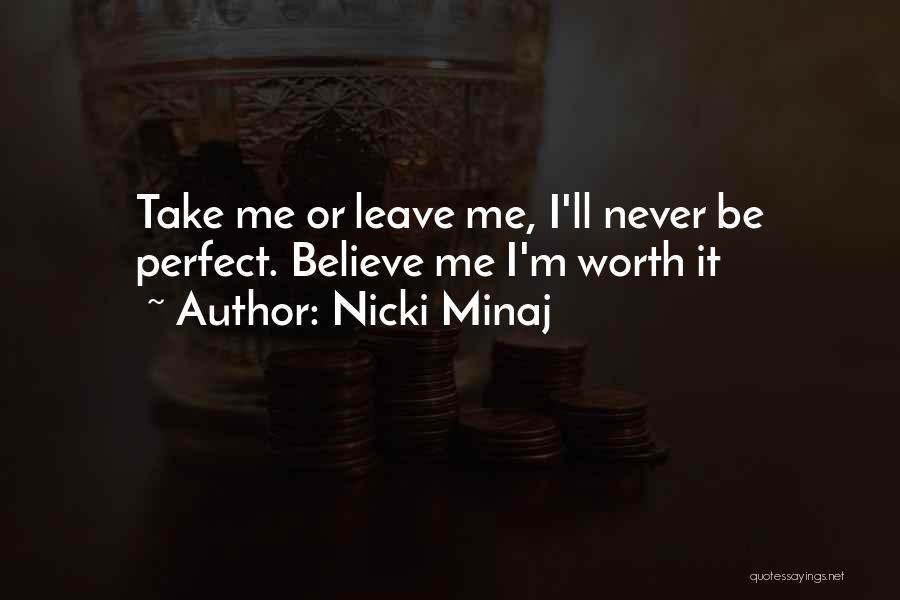 I'm Never Worth It Quotes By Nicki Minaj