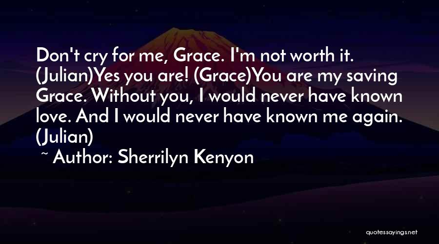 I'm Never Worth It Quotes By Sherrilyn Kenyon