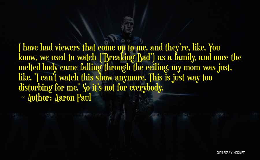 I'm Not A Bad Mom Quotes By Aaron Paul