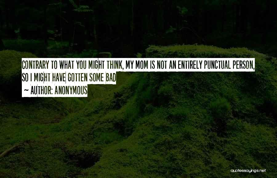 I'm Not A Bad Mom Quotes By Anonymous