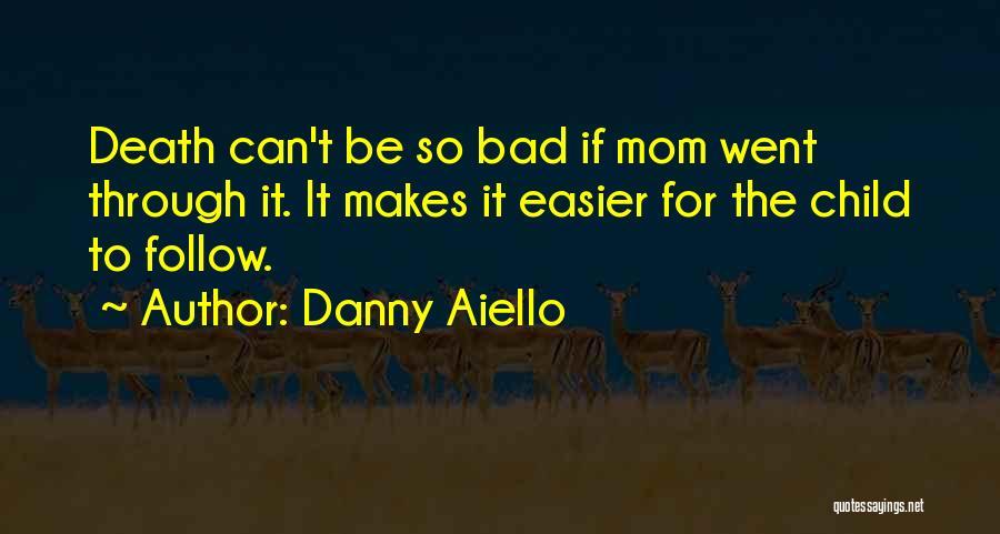 I'm Not A Bad Mom Quotes By Danny Aiello