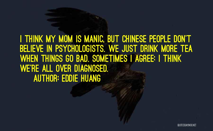 I'm Not A Bad Mom Quotes By Eddie Huang