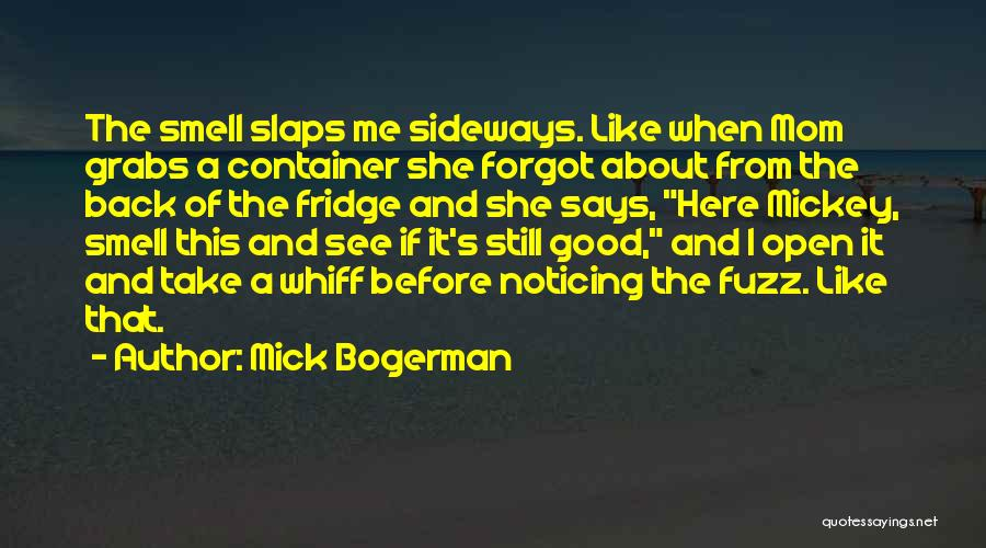 I'm Not A Bad Mom Quotes By Mick Bogerman