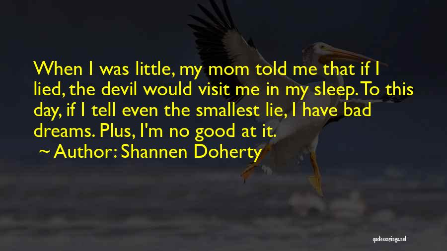 I'm Not A Bad Mom Quotes By Shannen Doherty