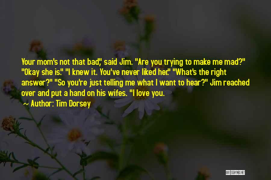 I'm Not A Bad Mom Quotes By Tim Dorsey