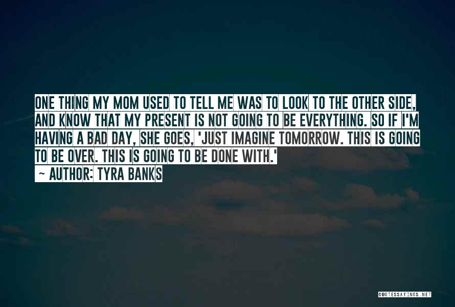 I'm Not A Bad Mom Quotes By Tyra Banks