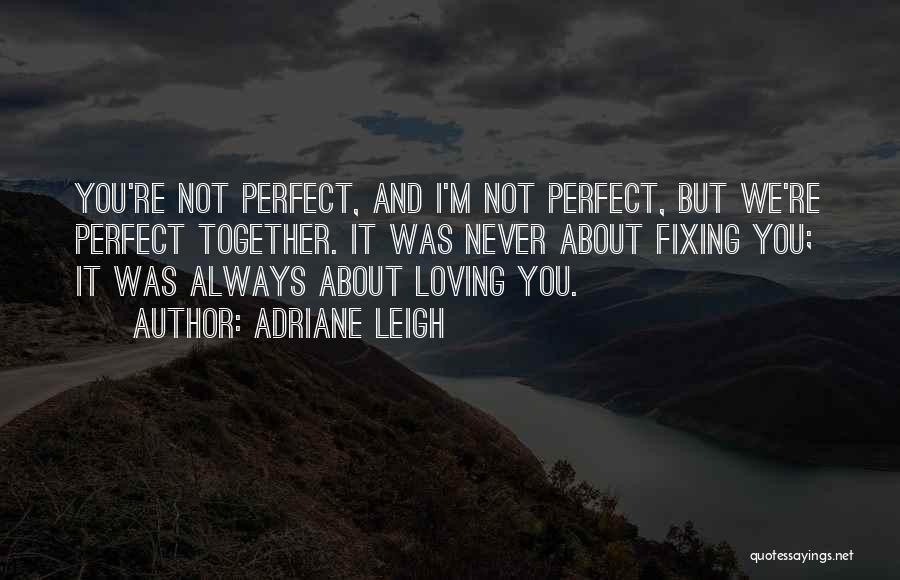 I'm Not Always Perfect Quotes By Adriane Leigh