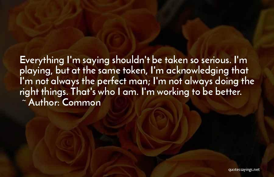 I'm Not Always Perfect Quotes By Common