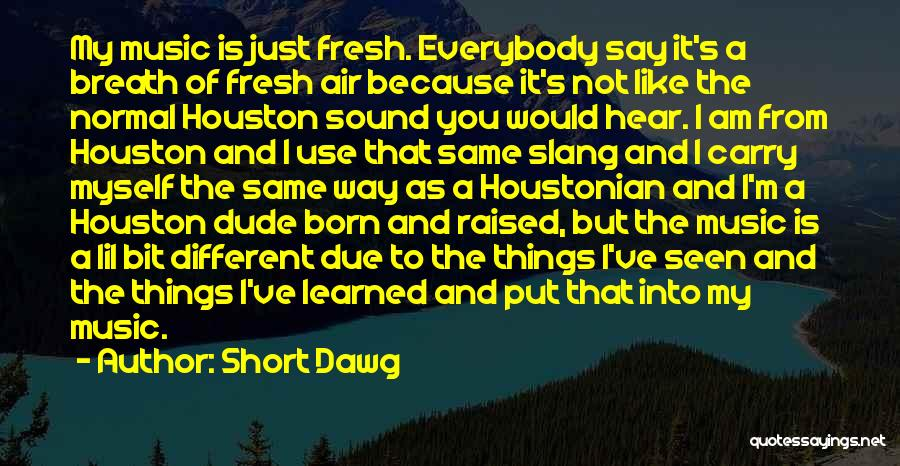 I'm Not Born To Please Everybody Quotes By Short Dawg