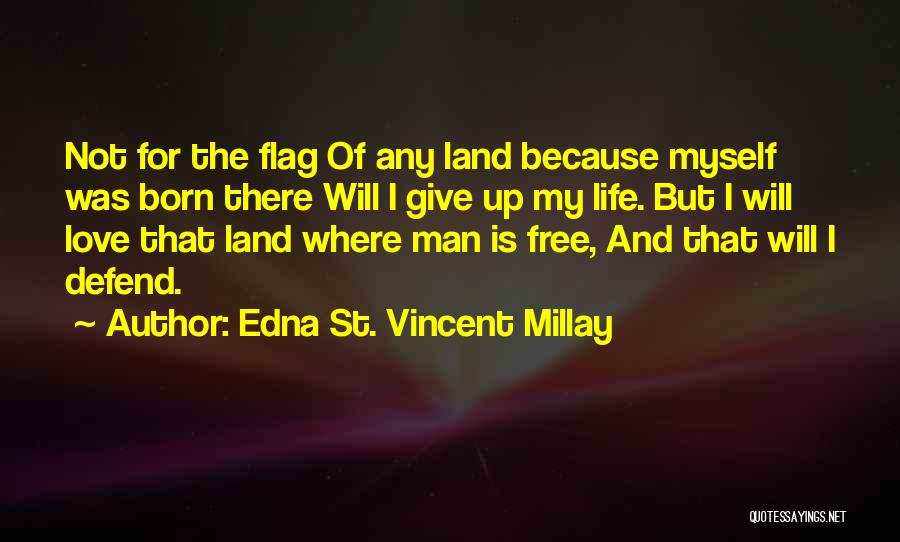 I'm Not Giving Up Love Quotes By Edna St. Vincent Millay