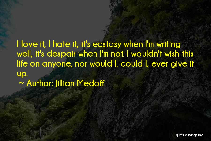 I'm Not Giving Up Love Quotes By Jillian Medoff