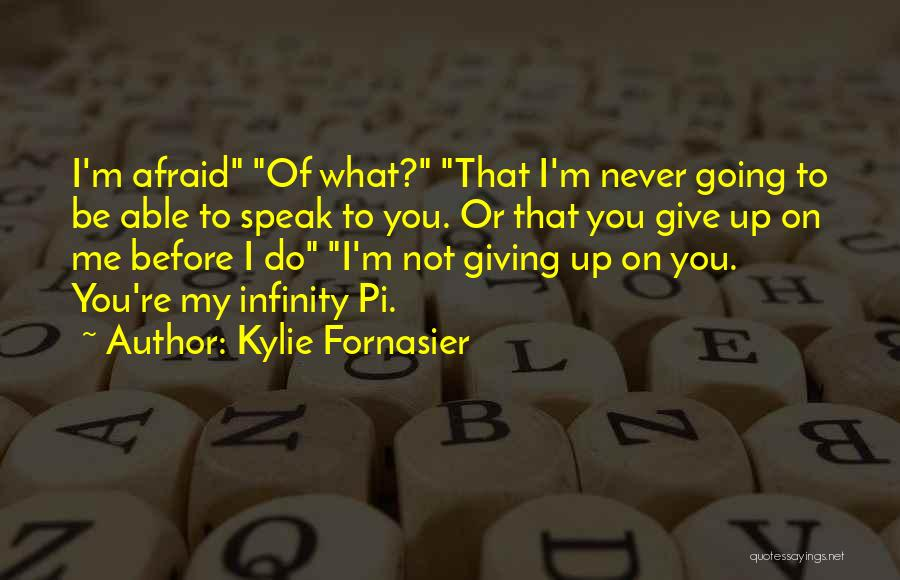 I'm Not Giving Up Love Quotes By Kylie Fornasier