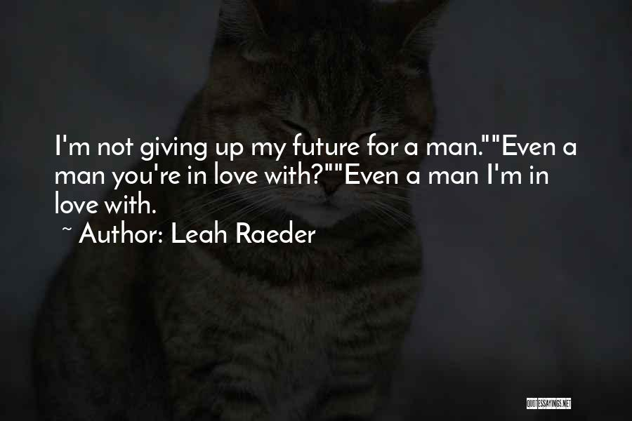 I'm Not Giving Up Love Quotes By Leah Raeder