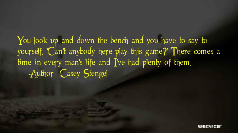 I'm Not Here To Play Games Quotes By Casey Stengel