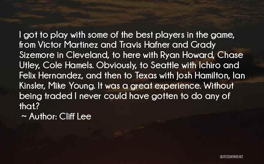 I'm Not Here To Play Games Quotes By Cliff Lee