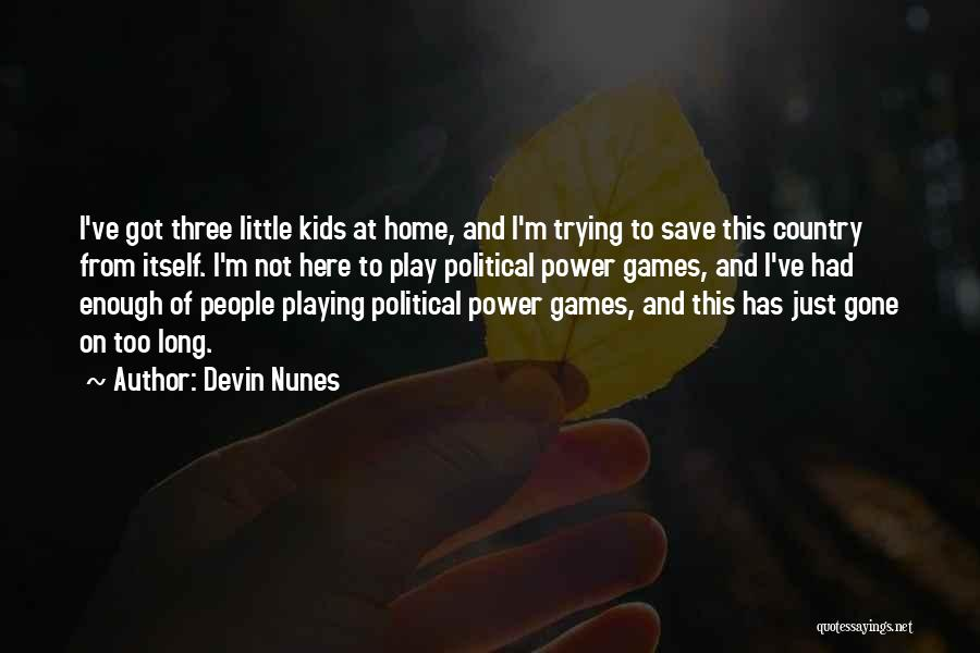 I'm Not Here To Play Games Quotes By Devin Nunes