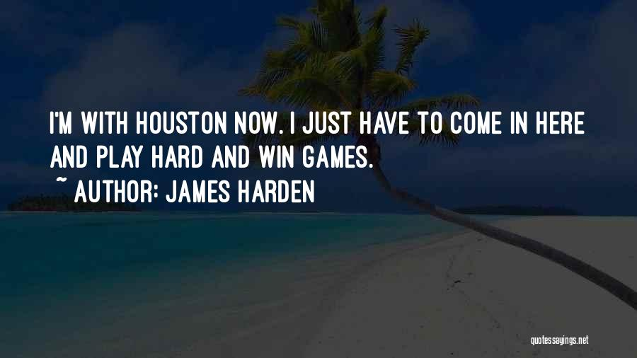 I'm Not Here To Play Games Quotes By James Harden