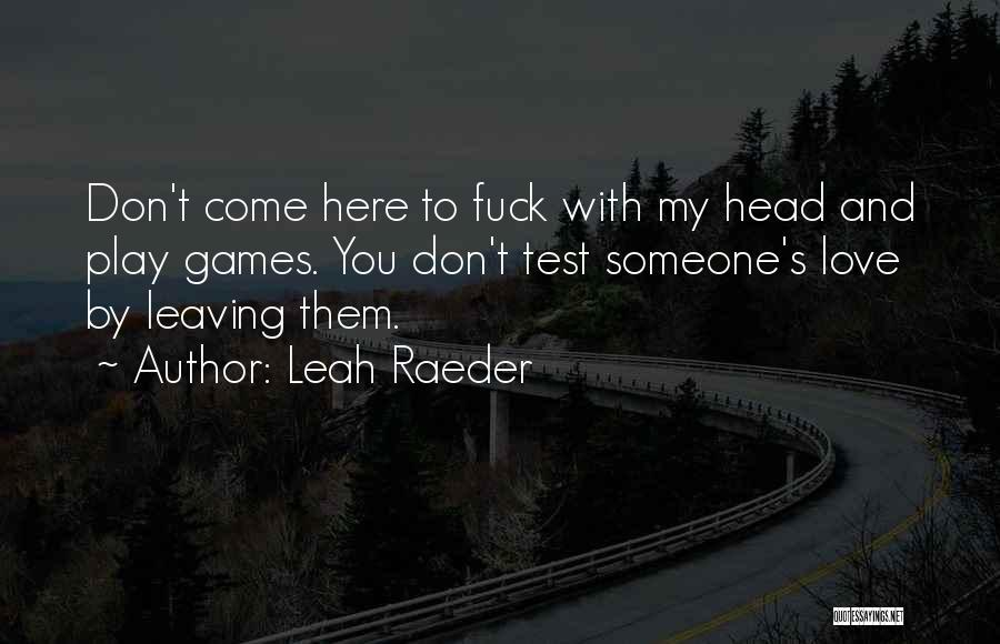 I'm Not Here To Play Games Quotes By Leah Raeder