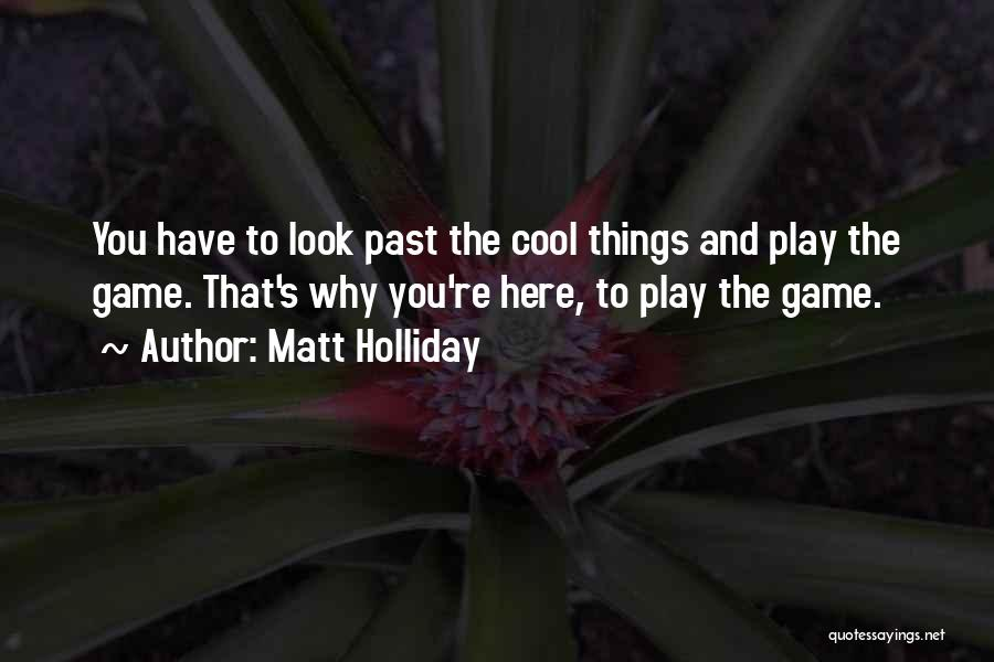 I'm Not Here To Play Games Quotes By Matt Holliday