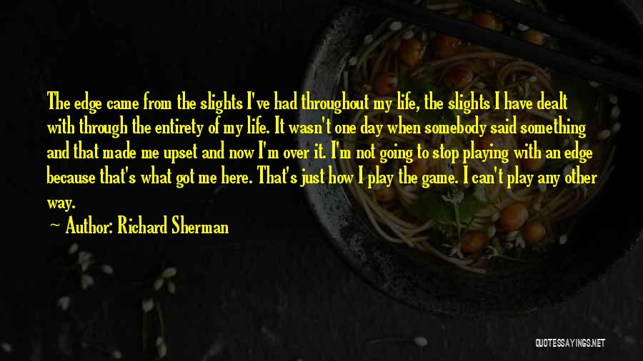 I'm Not Here To Play Games Quotes By Richard Sherman