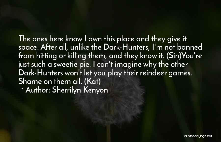 I'm Not Here To Play Games Quotes By Sherrilyn Kenyon
