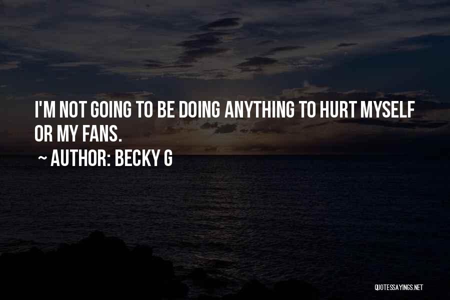 I'm Not Hurt Quotes By Becky G