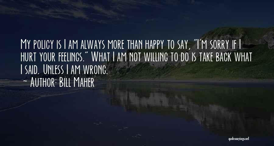 I'm Not Hurt Quotes By Bill Maher