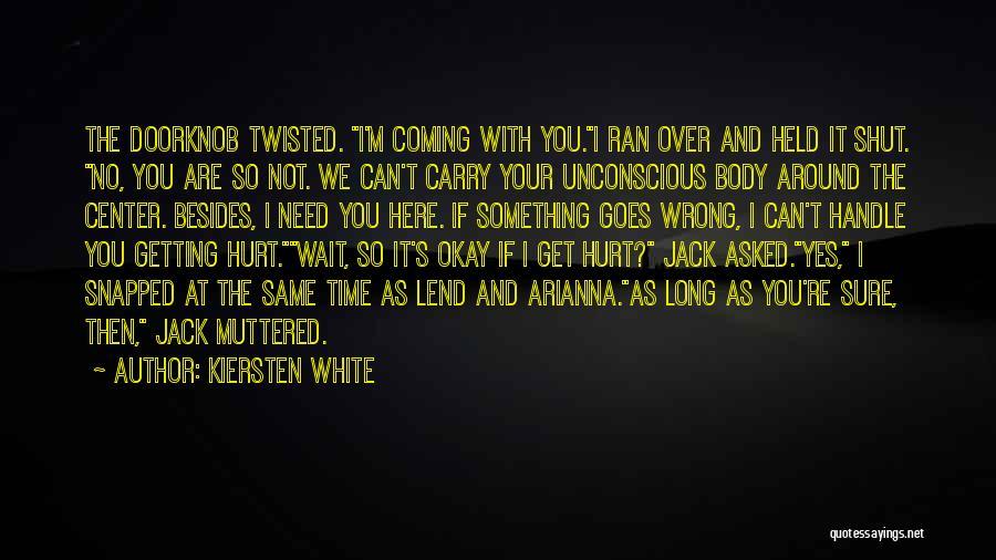 I'm Not Hurt Quotes By Kiersten White
