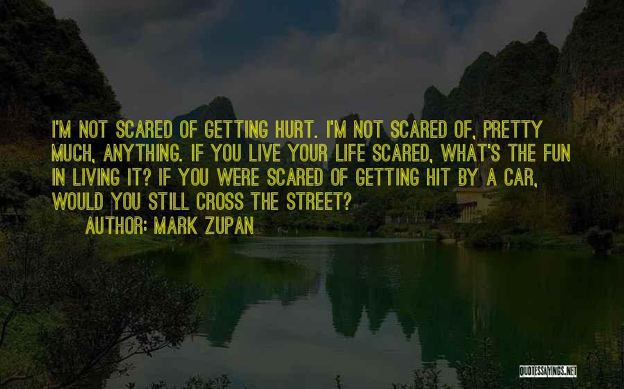 I'm Not Hurt Quotes By Mark Zupan